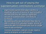 how to get out of paying the superannuation contributions surcharge