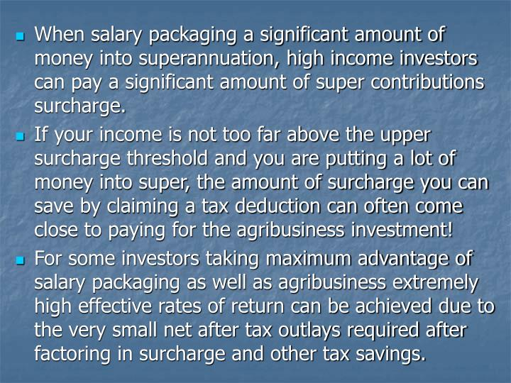 When salary packaging a significant amount of money into superannuation, high income investors can pay a significant amount of super contributions surcharge.
