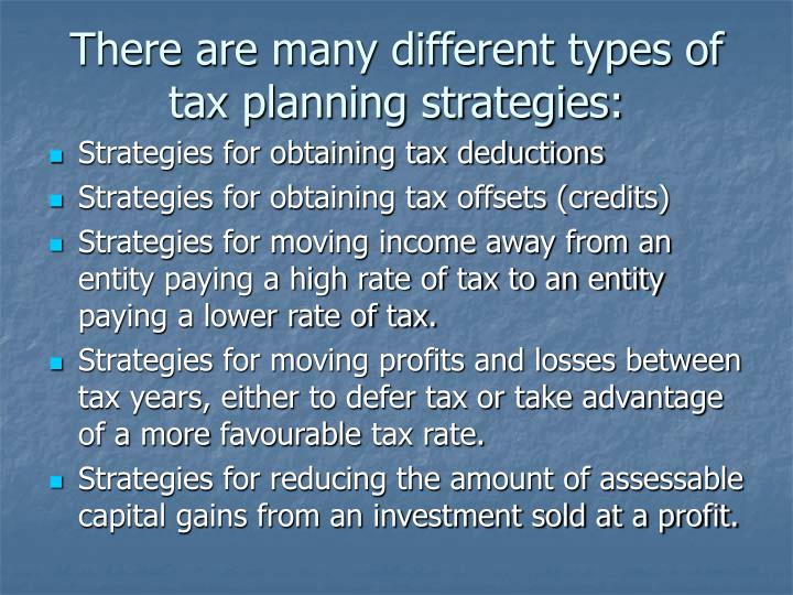 There are many different types of tax planning strategies: