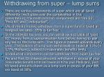 withdrawing from super lump sums