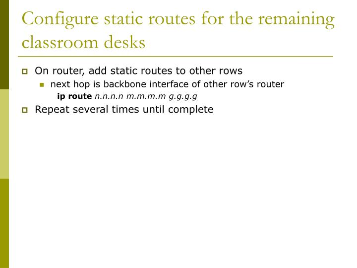 Configure static routes for the remaining classroom desks
