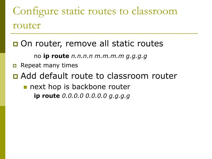 Configure static routes to classroom router