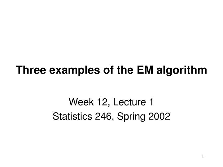 three examples of the em algorithm