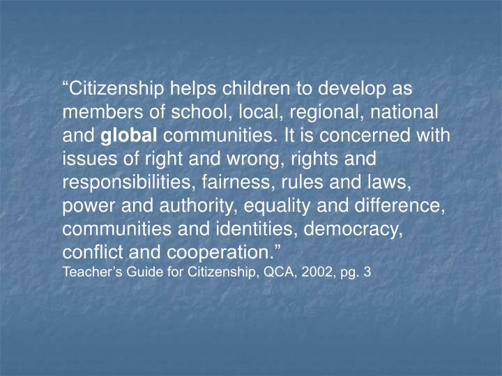 """""""Citizenship helps children to develop as members of school, local, regional, national and"""