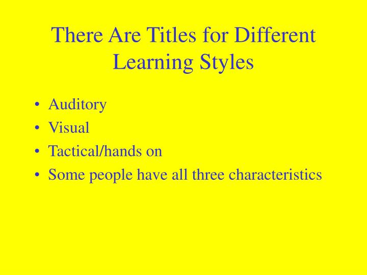 There Are Titles for Different Learning Styles
