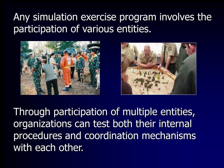 Any simulation exercise program involves the participation of various entities.