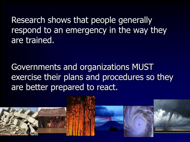 Research shows that people generally respond to an emergency in the way they are trained.