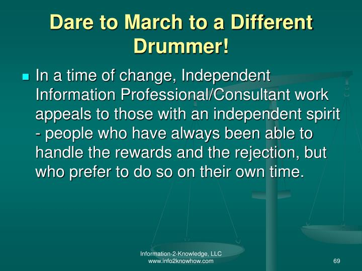 Dare to March to a Different Drummer!