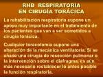 rhb respiratoria en cirug a tor cica