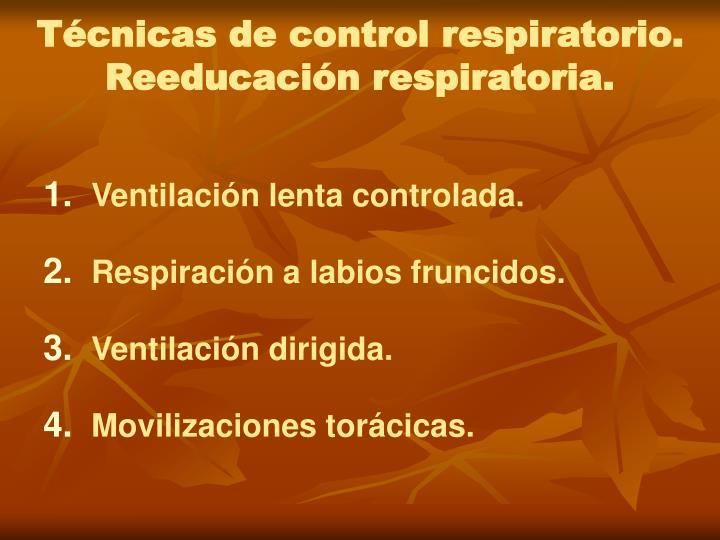 Técnicas de control respiratorio. Reeducación respiratoria.