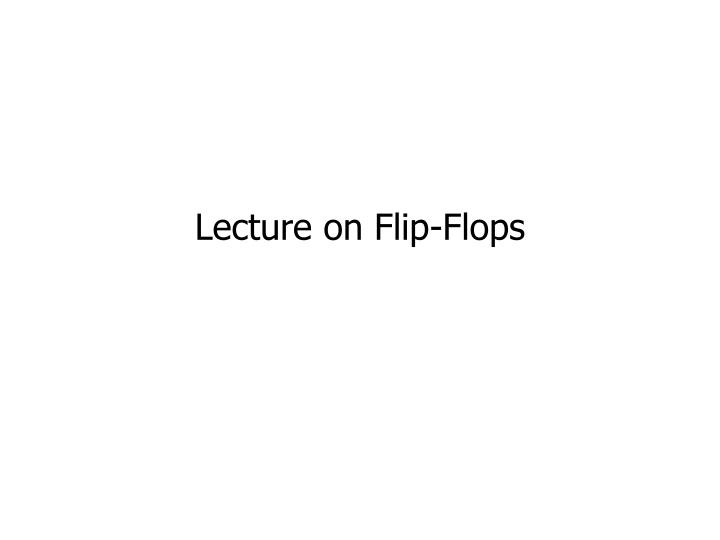 lecture on flip flops
