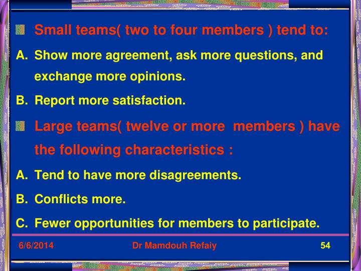 Small teams( two to four members ) tend to: