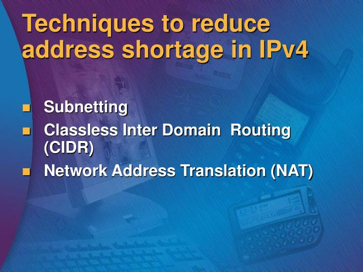 Techniques to reduce address shortage in IPv4