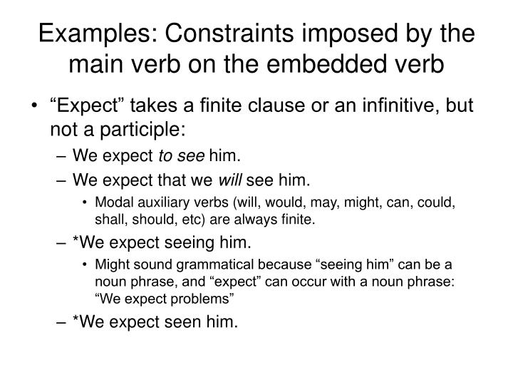 Examples: Constraints imposed by the main verb on the embedded verb
