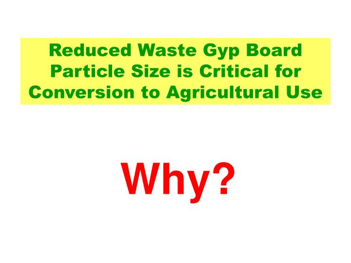 Reduced Waste Gyp Board Particle Size is Critical for Conversion to Agricultural Use