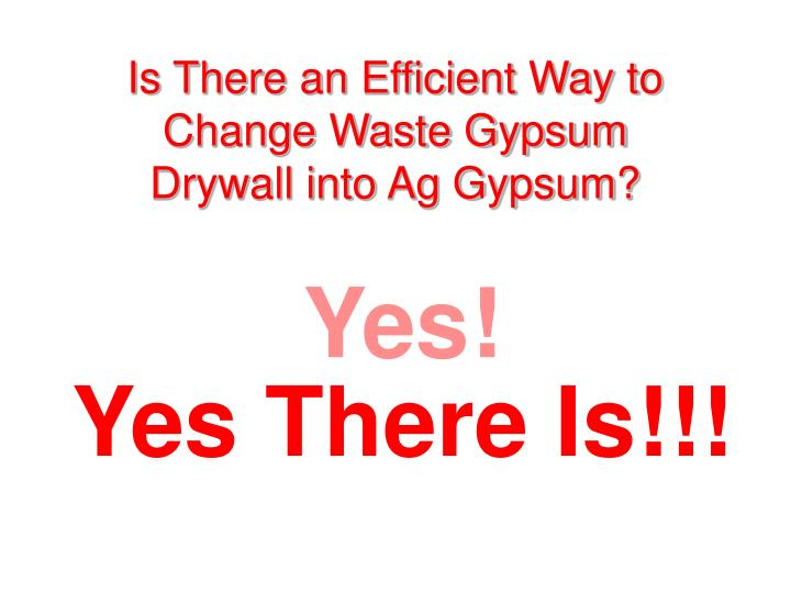 Is There an Efficient Way to Change Waste Gypsum Drywall into Ag Gypsum?