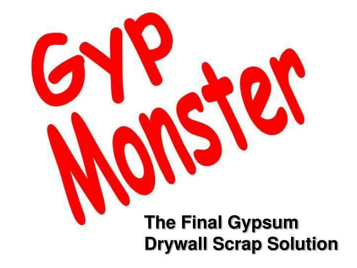 The Final Gypsum Drywall Scrap Solution