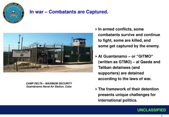 In war – Combatants are Captured.