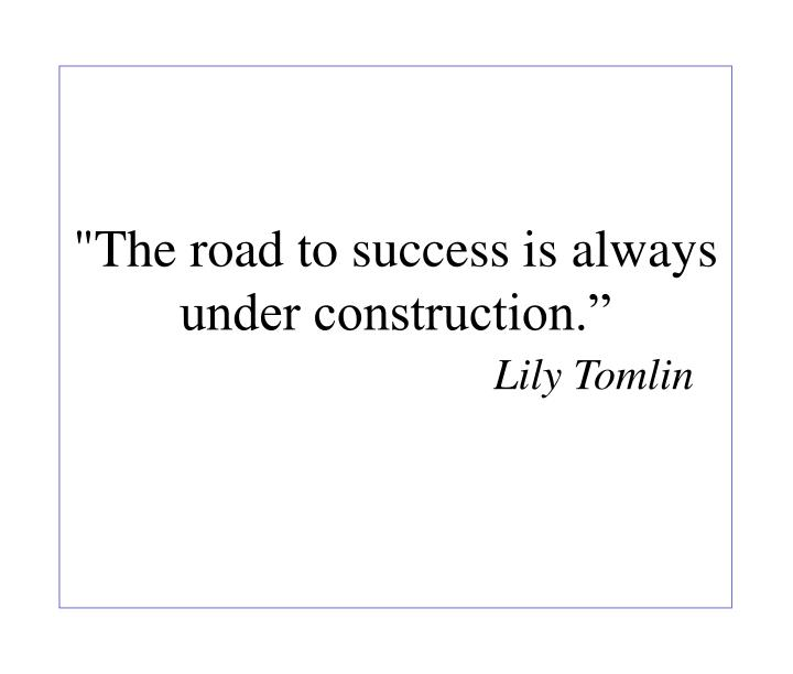 """""""The road to success is always under construction."""""""