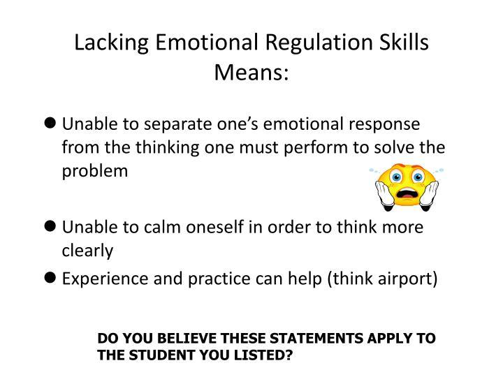 Lacking Emotional Regulation Skills Means: