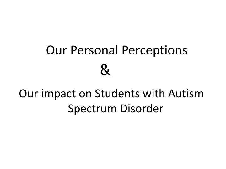 Our Personal Perceptions