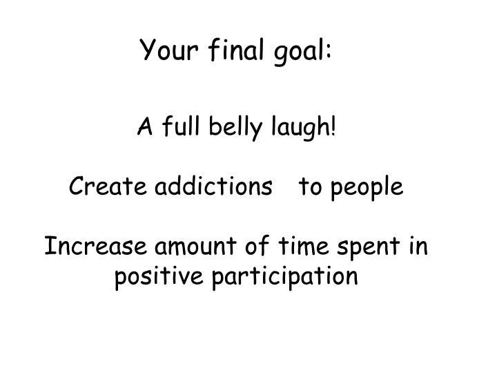 Your final goal: