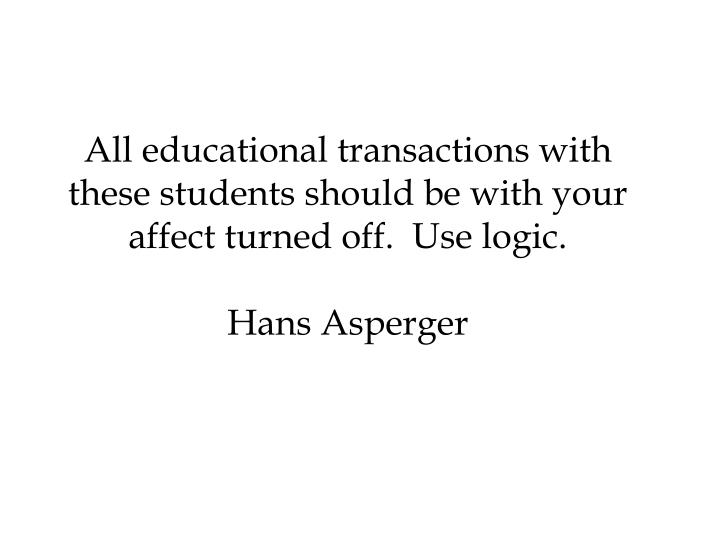 All educational transactions with these students should be with your affect turned off.  Use logic.