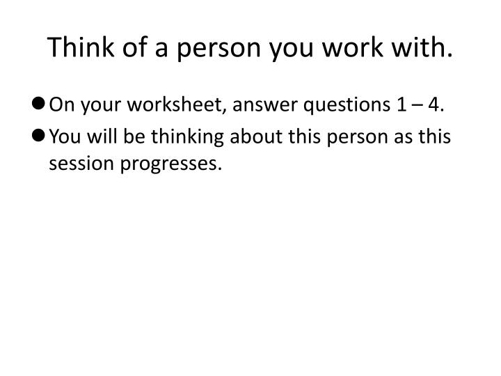 Think of a person you work with.