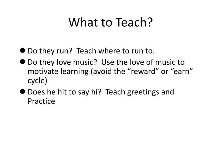 What to Teach?