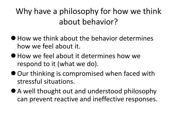 Why have a philosophy for how we think about behavior?