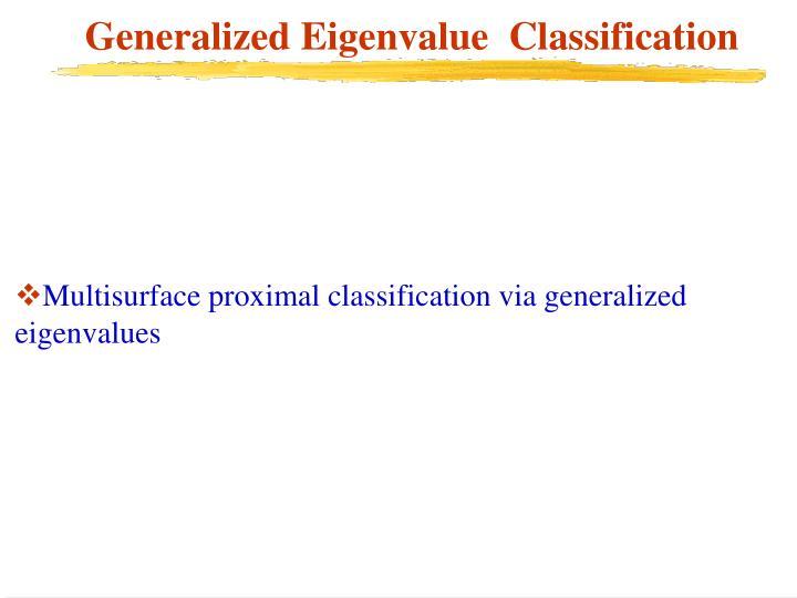 Generalized Eigenvalue  Classification
