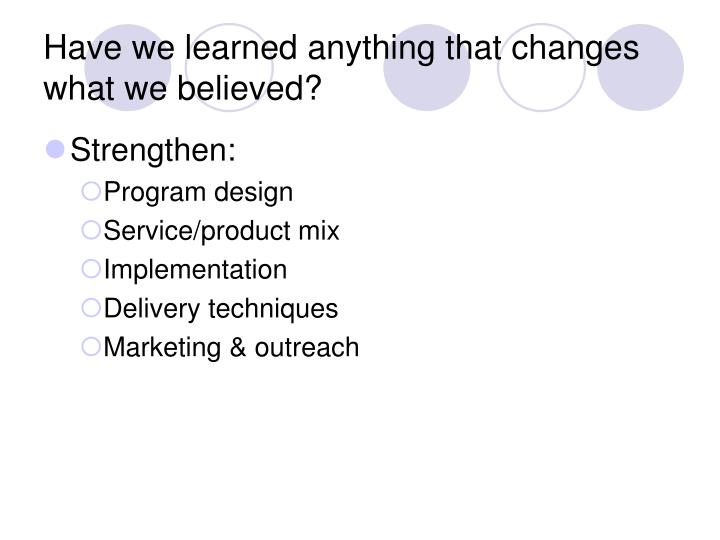 Have we learned anything that changes what we believed?