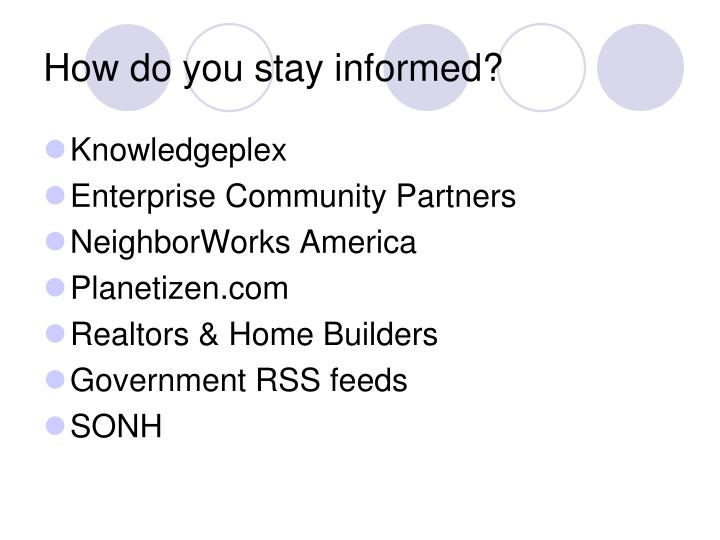 How do you stay informed?