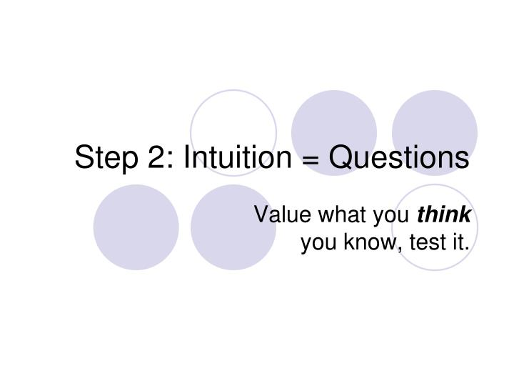 Step 2: Intuition = Questions