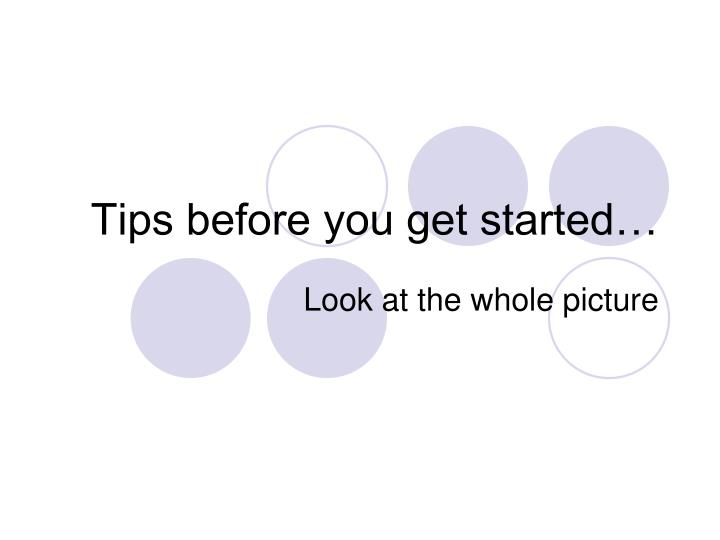 Tips before you get started…