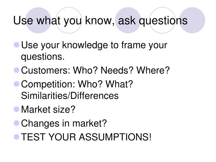 Use what you know, ask questions