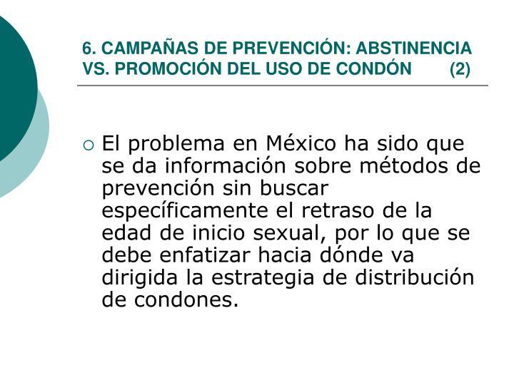 6. CAMPAÑAS DE PREVENCIÓN: ABSTINENCIA VS. PROMOCIÓN DEL USO DE CONDÓN        (2)