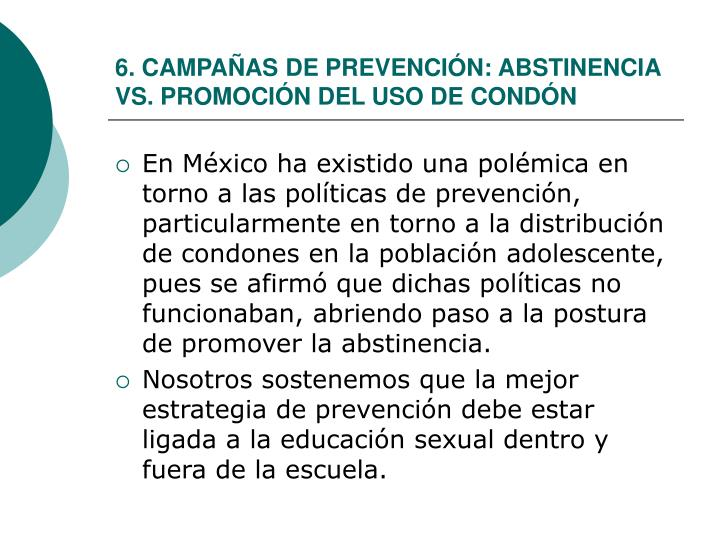 6. CAMPAÑAS DE PREVENCIÓN: ABSTINENCIA VS. PROMOCIÓN DEL USO DE CONDÓN