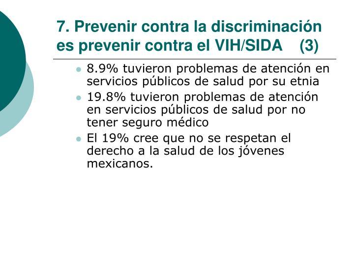 7. Prevenir contra la discriminación es prevenir contra el VIH/SIDA    (3)