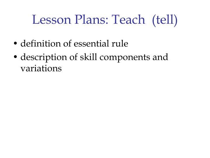 Lesson Plans: Teach  (tell)