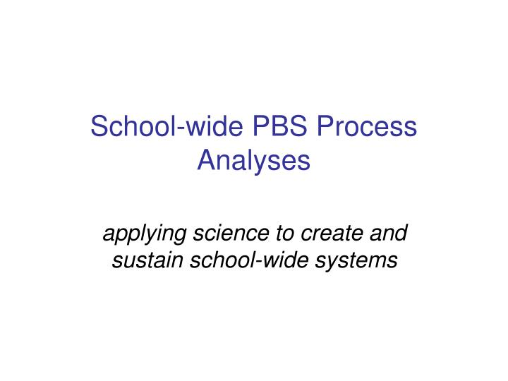School-wide PBS Process Analyses