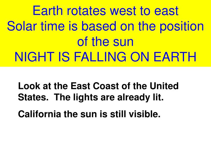 Earth rotates west to east