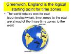 greenwich england is the logical starting point for time zones