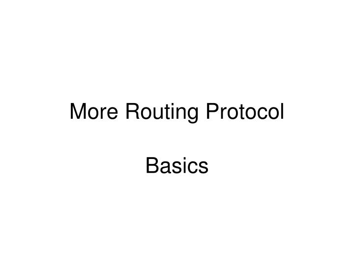 More Routing Protocol