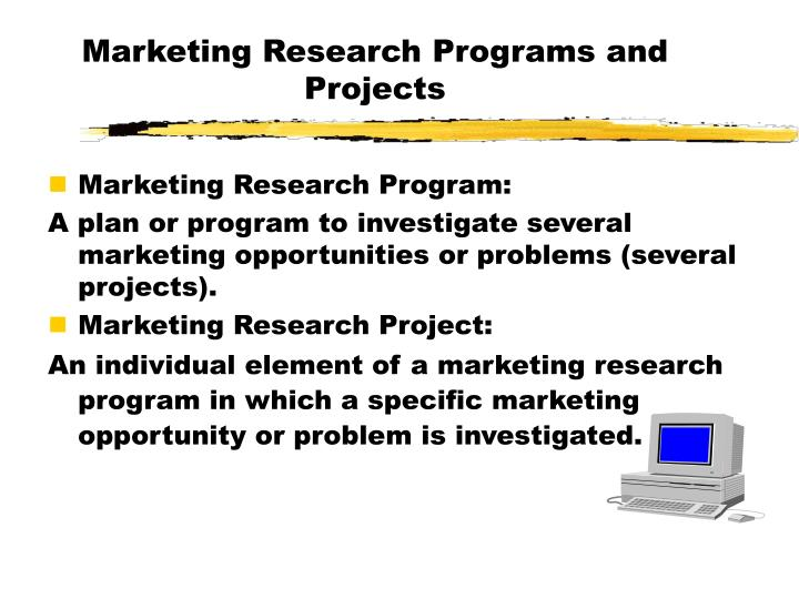 Marketing Research Programs and Projects