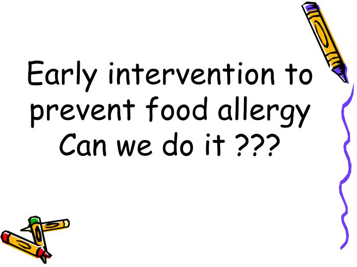 Early intervention to prevent food allergy