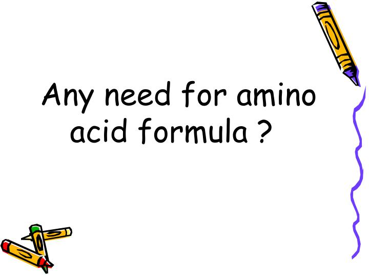 Any need for amino acid formula ?