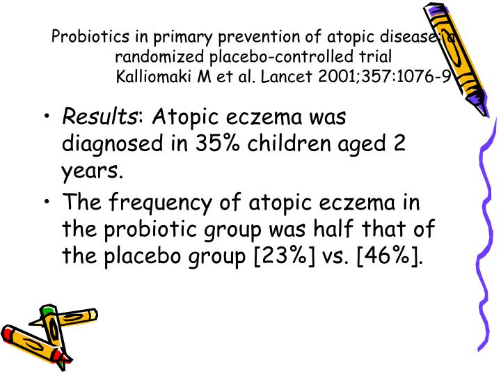 Probiotics in primary prevention of atopic disease: a randomized placebo-controlled trial