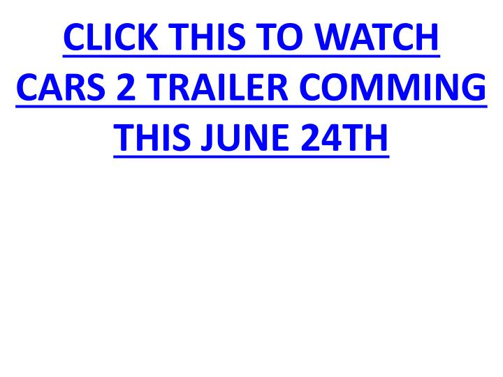 Click this to watch cars 2 trailer comming this june 24th