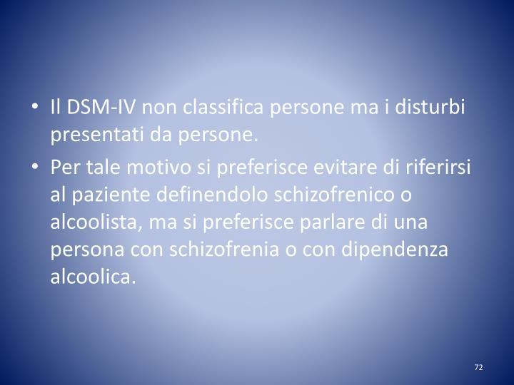 Il DSM-IV non classifica persone ma i disturbi presentati da persone.